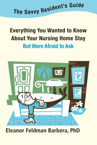 9780985405403: The Savvy Resident's Guide: Everything You Wanted to Know About Your Nursing Home Stay But Were Afraid to Ask