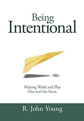 9780985407063: Being Intentional: Making Work and Play One and the Same