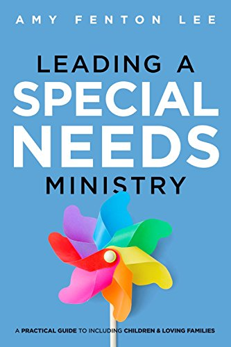 Leading a Special Needs Ministry: A Practical Guide to Including Children and Loving Families: Amy ...