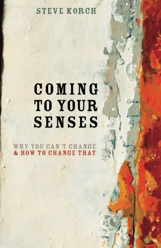 9780985413101: Coming to Your Senses: Why You Can't Change & How to Change That