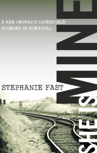 She Is Mine: A War Orphan's Incredible Journey of Survival: Fast, Stephanie