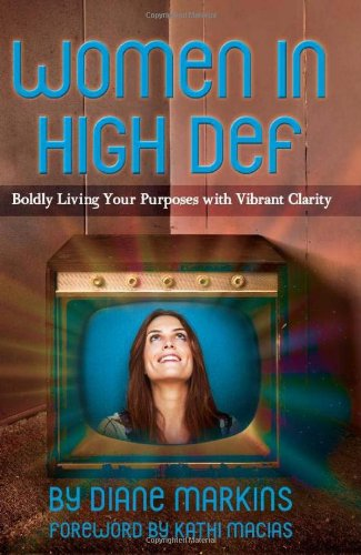 9780985417208: Women in High Def: Boldly Living Your Purposes with Vibrant Clarity
