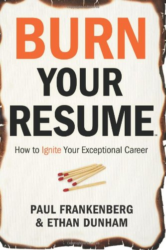 Burn Your Resume TM: How to Ignite Your Exceptional Career: Paul Frankenberg IV