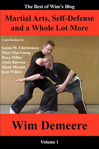 9780985433321: Martial Arts, Self-Defense and a Whole Lot More: The Best of Wim's Blog, Volume 1