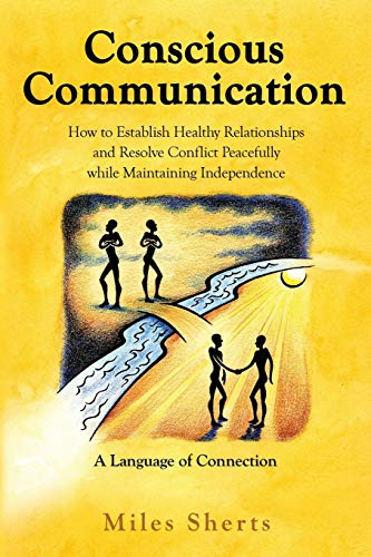 9780985435912: Conscious Communication: How to Establish Healthy Relationships and Resolve Conflict Peacefully while Maintaining Independence