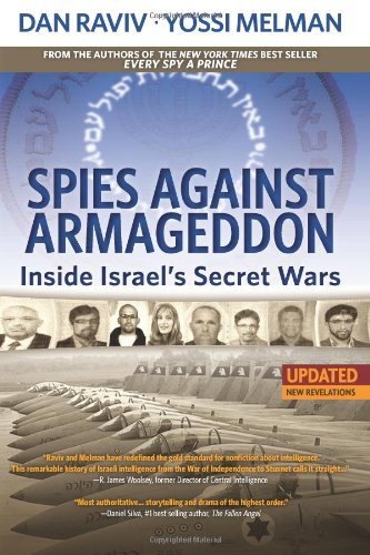 9780985437855: Spies Against Armageddon: Inside Israel's Secret Wars: Updated & Revised