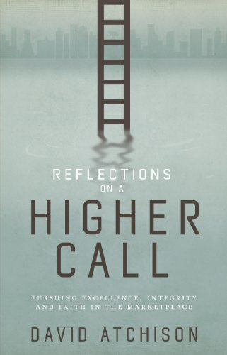Reflections on a Higher Call: Pursuing Excellence, Integrity and Faith in the Marketplace: David ...