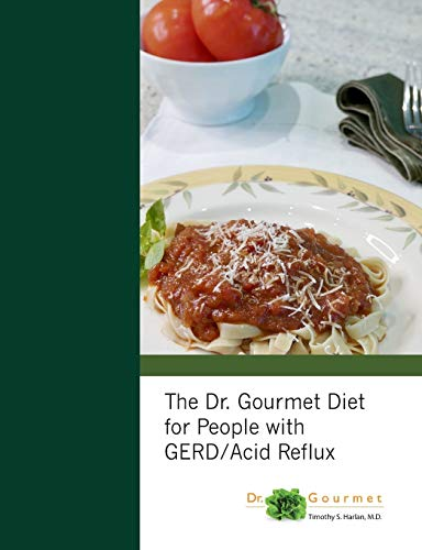 The Dr. Gourmet Diet for People with GERD / Acid Reflux: Harlan M.D., Timothy S.