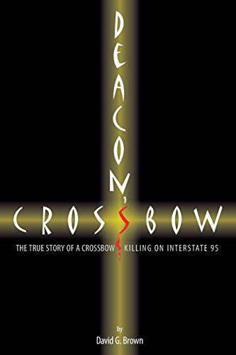 9780985442910: Deacon's Crossbow: The True Story of a Crossbow Killing on Interstate 95