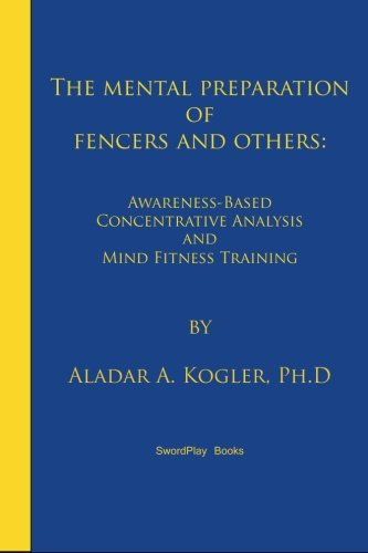 9780985444112: The Mental Preparation Of Fencers and Others: Awareness-based Concentrative Analysis (A-COAN) and Mind Fitness Training