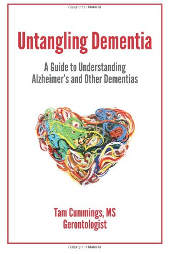 9780985445003: Untangling Dementia: A Guide to Understanding Alzheimer's and Other Dementias
