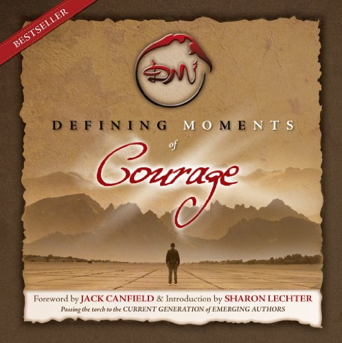 Defining Moments of Courage: Dean Kosage; Novalena Betancourt; Jack Canfield [Foreword]; Sharon ...