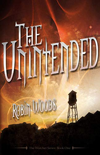 The Unintended (2nd Edition): The Watcher Series: Book One: Robin Woods
