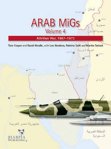 Arab MiGs Volume 4: Transition and War of Attrition, 1967-1973: Cooper, Tom; Nicolle, David; ...