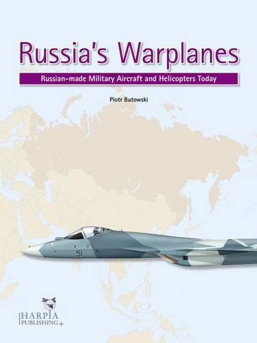 9780985455453: Russia's Warplanes. Volume 1: Russia-made Military Aircraft and Helicopters Today: Volume 1