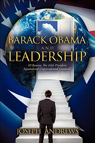 9780985457839: Barack Obama and Leadership: 10 Reasons the 44th President Squandered Unprecedented Goodwill