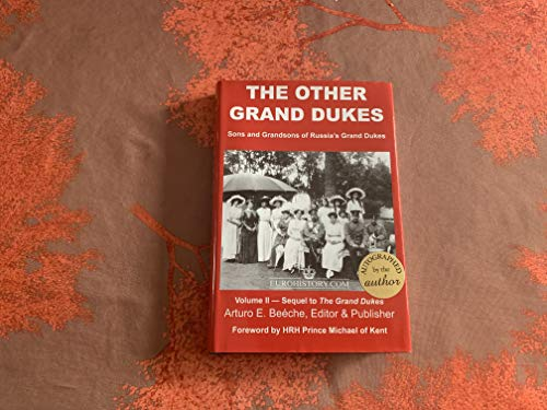 The Other Grand Dukes (Sons and Grandsons of Russia's Tsars and Grand Dukes) (0985460393) by Arturo E. Beéche; Janet Ashton; Coryne Hall; Grant Hayter-Menzies; Greg King; John van der Kiste; Marlene Eilers Koenig; Penny Wilson