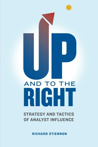 UP and to the RIGHT: Strategy and Tactics of Analyst Influence: A complete guide to analyst ...
