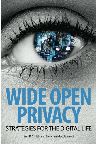 9780985460730: Wide Open Privacy: Strategies For The Digital Life