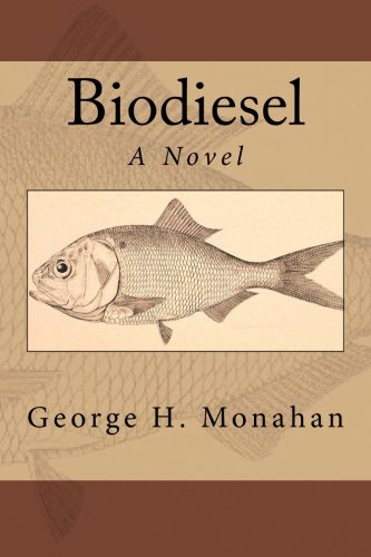 Biodiesel: A Novel: Monahan, George H.