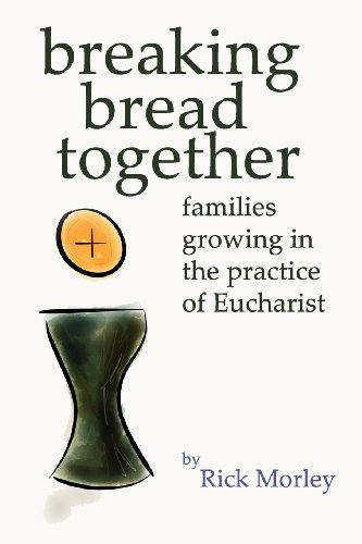 9780985462901: Breaking Bread Together: Families Growing in the Practice of Eucharist