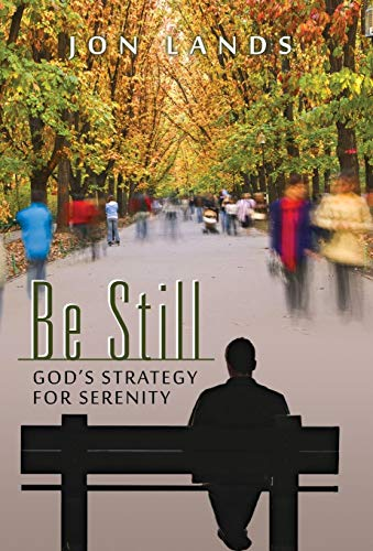 9780985463304: Be Still: God's Strategy for Serenity in a World Gone Mad