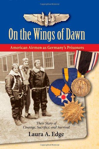 On the Wings of Dawn: American Airmen as Germany's Prisoners: Laura A. Edge
