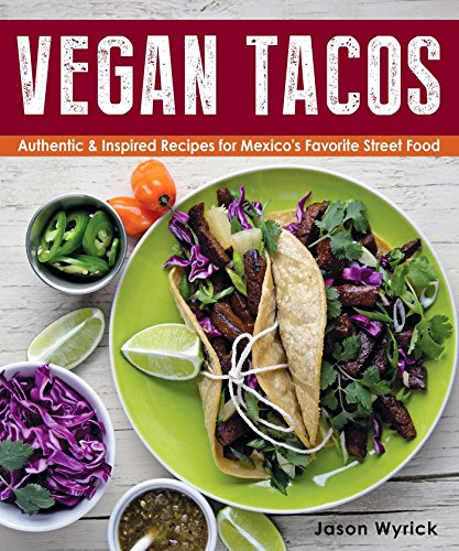 9780985466275: Vegan Tacos: Authentic and Inspired Recipes for Mexico's Favorite Street Food