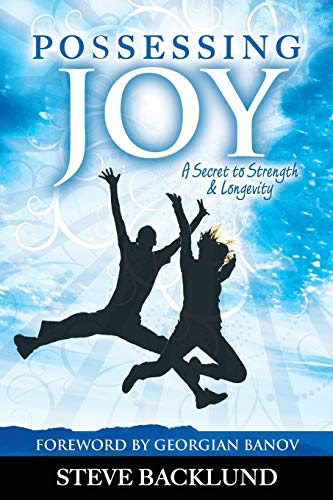 Possessing Joy: A Secret to Strength and: Backlund, Steve