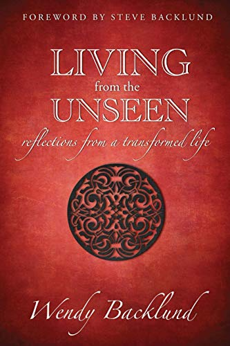 9780985477363: Living from the Unseen: Reflections from a Transformed Life