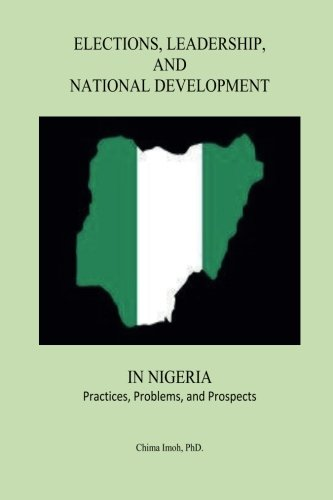 Elections, Leadership, and National Development in Nigeria: Imoh, Dr Chima