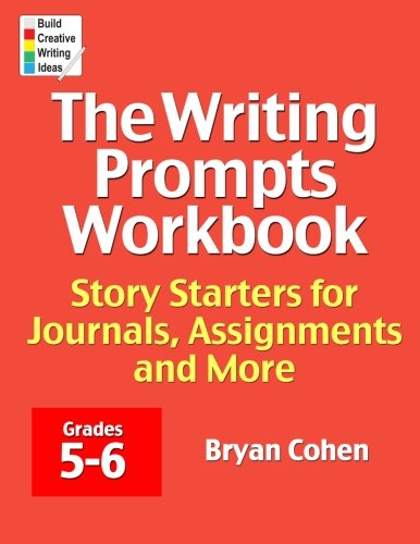 9780985482220: The Writing Prompts Workbook, Grades 5-6: Story Starters for Journals, Assignments and More