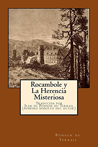 9780985487317: Rocambole y la Herencia Misteriosa: Traducida por su sobrino bisnieto, Jean de Ponson du Terrail (Volume 1) (Spanish Edition)