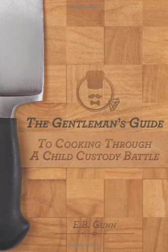 9780985489229: The Gentleman's Guide to Cooking Through a Child Custody Battle (Volume 1)