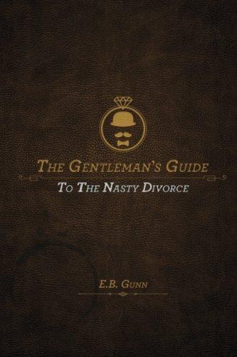The Gentleman's Guide to the Nasty Divorce: E.B. Gunn