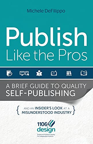 9780985489908: Publish Like the Pros: A Brief Guide to Quality Self-Publishing and an Insider's Look at a Misunderstood Industry