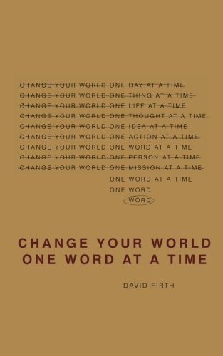 9780985494506: Change Your World One Word At A Time: How the way we speak creates our life