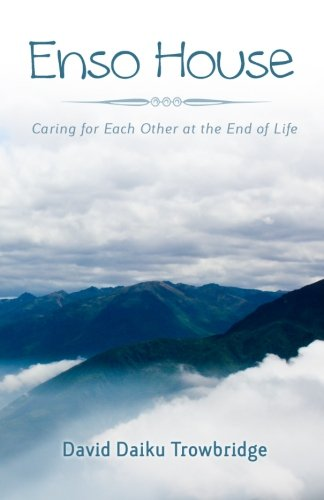 9780985496708: Enso House: Caring for Each Other at the End of Life