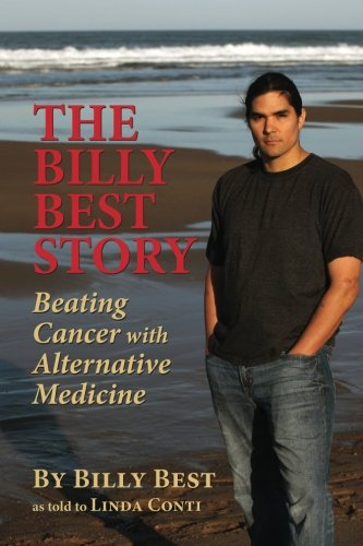 9780985497002: The Billy Best Story: Beating Cancer with Alternative Medicine