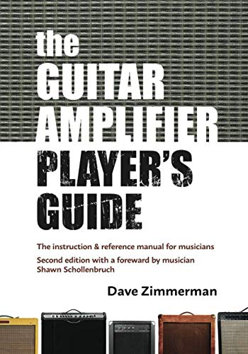 The Guitar Amplifier Player's Guide: An instruction and reference manual for musicians: Dave ...
