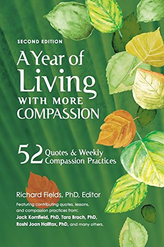 A Year of Living with More Compassion: 52 Quotes Weekly Compassion Practices - Second Edition 9780985497910 In this second edition, master teachers in the fields of compassion, mindfulness, and psychology give you their favorite compassion quot