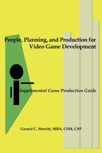 9780985501204: People, Planning and Production for Video Game Development: Supplemental Game Production Guide