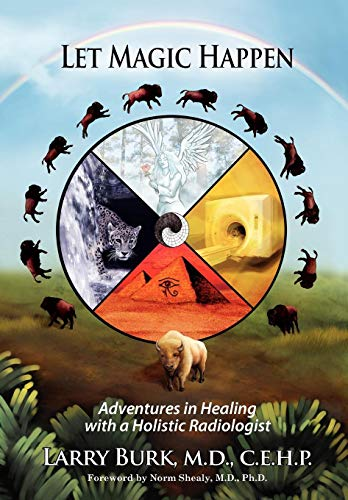 Let Magic Happen: Adventures in Healing with a Holistic Radiologist: Larry Burk