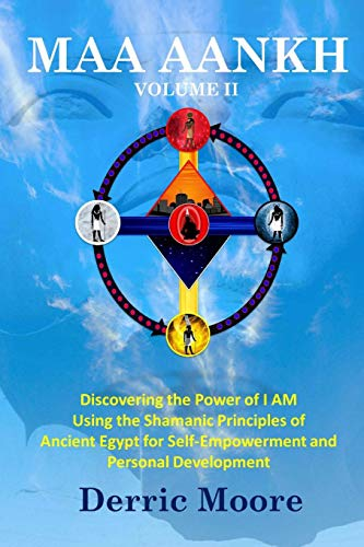 9780985506711: Maa Aankh    Vol. II: Discovering the Power of I AM  Using the Shamanic Principles of Ancient Egypt for Self-Empowerment and Personal Development