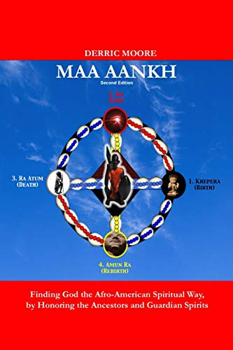 9780985506728: Maa Aankh (2nd. Edition): Finding God the Afro-American Spiritual Way, by Honoring the Ancestors and Guardian Spirits: Volume 1