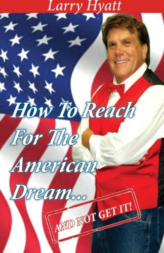 9780985507299: How to Reach for the American Dream...(And Not Get It!)