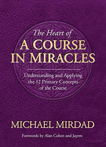 9780985507954: Heart of a Course in Miracles: Understanding & Applying The 12 Primary Concepts Of The Course