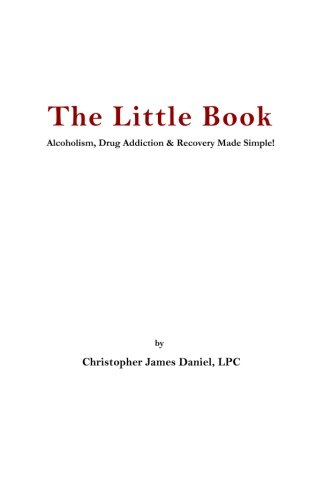 9780985510121: The Little Book: Alcoholism, Drug Addiction & Recovery Made Simple! (Volume 1)