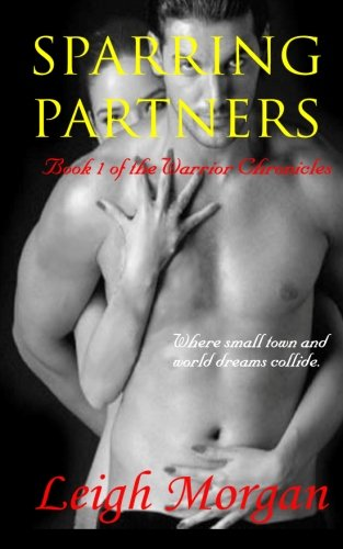 Sparring Partners: Book 1 of The Warrior Chronicles: Morgan, Leigh