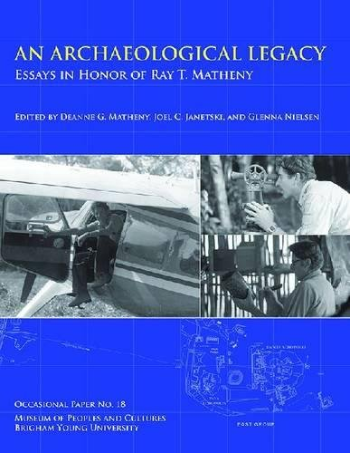 An Archaeological Legacy: Essays in Honor of Ray T. Matheny, Occasional Paper No. 18 (Paperback)